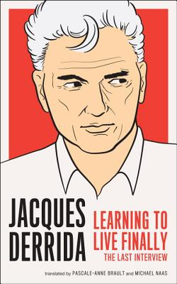 Learning to Live Finally By Derrida, Jacques/ Brault, Pascal-anne (TRN)/ Naas, Michael (TRN)
