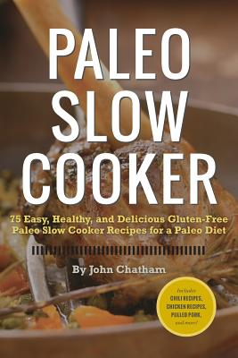Paleo Slow Cooker By Chatham, John